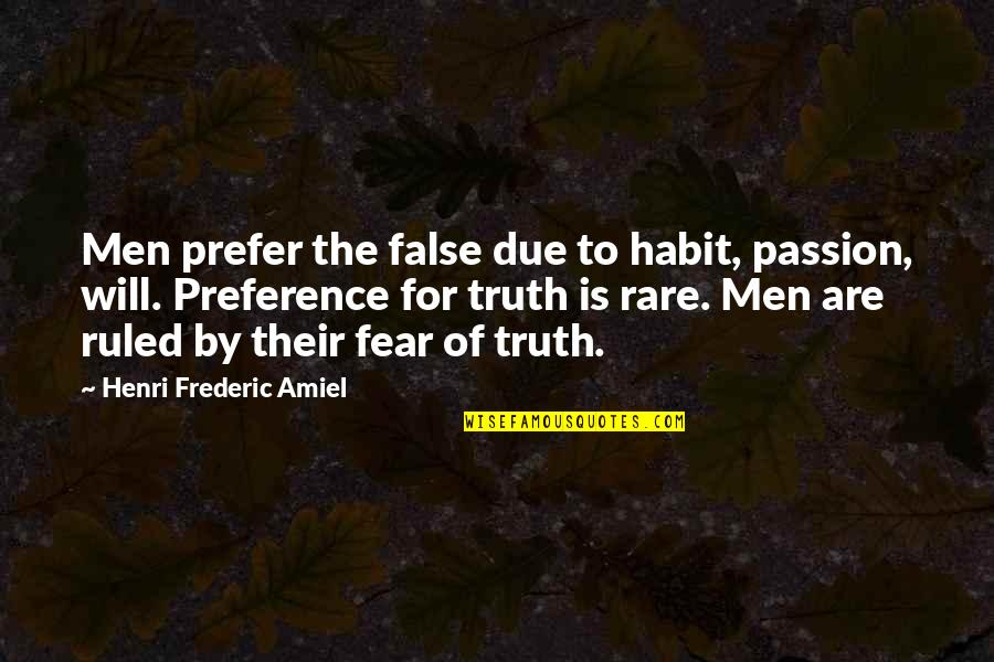 Amiel Quotes By Henri Frederic Amiel: Men prefer the false due to habit, passion,