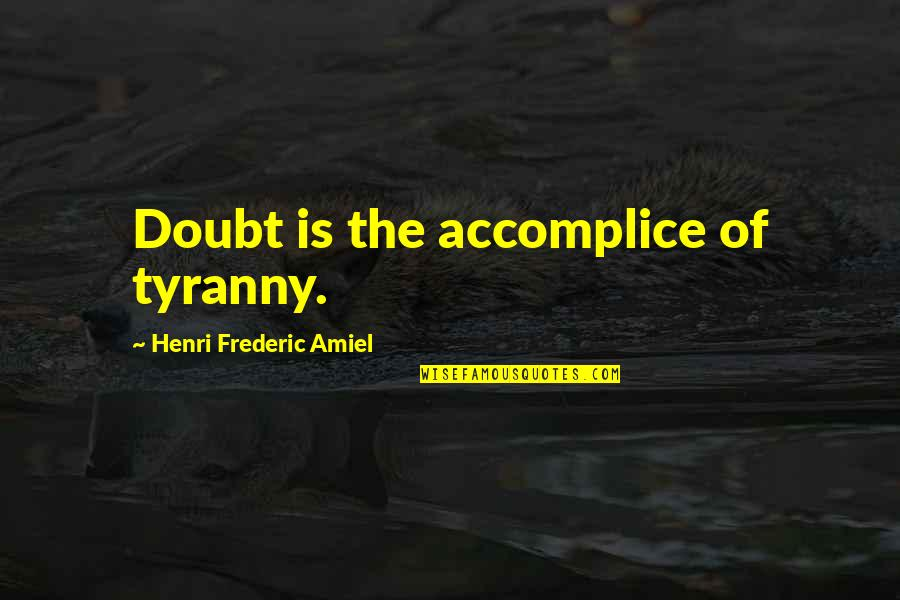 Amiel Quotes By Henri Frederic Amiel: Doubt is the accomplice of tyranny.