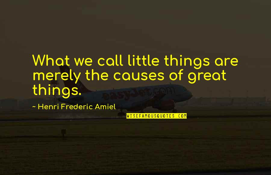 Amiel Quotes By Henri Frederic Amiel: What we call little things are merely the
