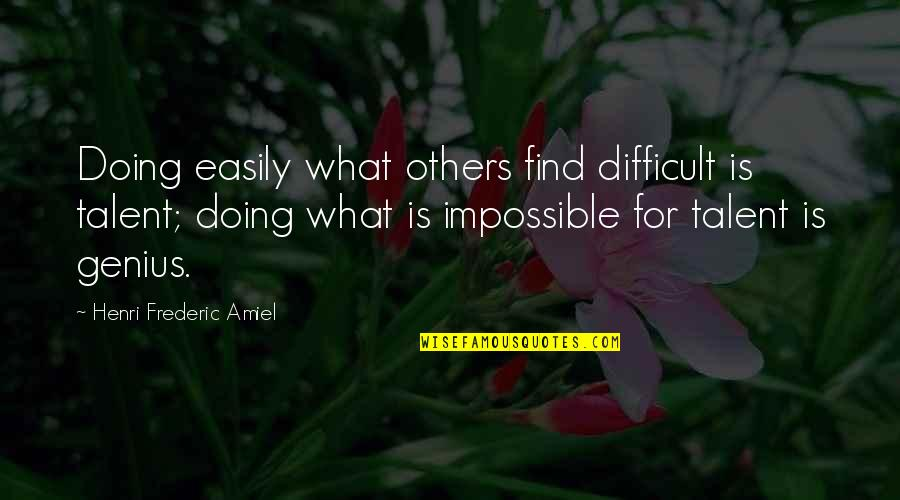 Amiel Quotes By Henri Frederic Amiel: Doing easily what others find difficult is talent;