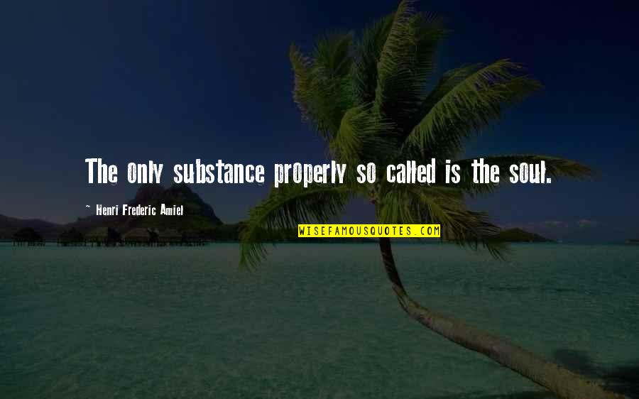 Amiel Quotes By Henri Frederic Amiel: The only substance properly so called is the
