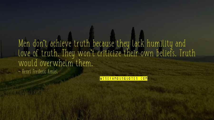 Amiel Quotes By Henri Frederic Amiel: Men don't achieve truth because they lack humility
