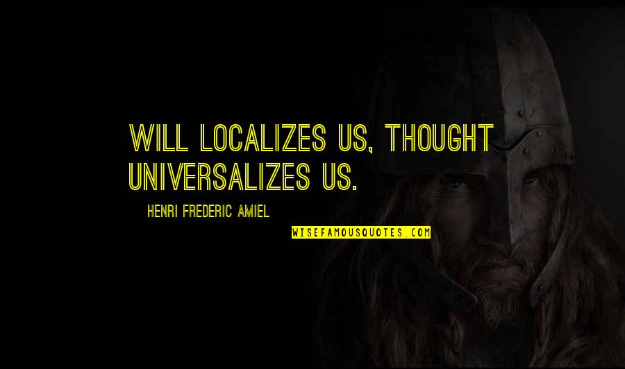 Amiel Quotes By Henri Frederic Amiel: Will localizes us, thought universalizes us.