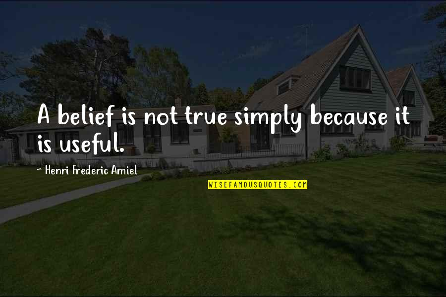 Amiel Quotes By Henri Frederic Amiel: A belief is not true simply because it