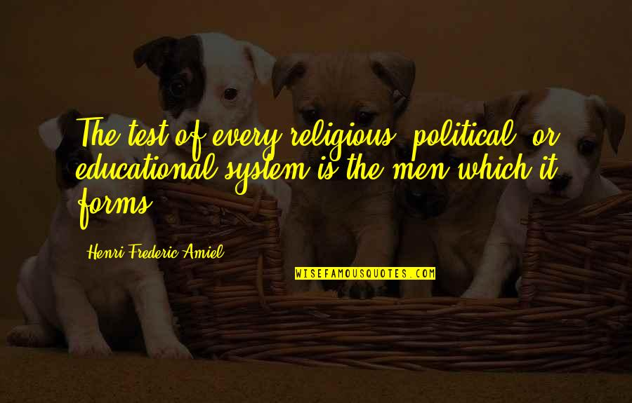Amiel Quotes By Henri Frederic Amiel: The test of every religious, political, or educational