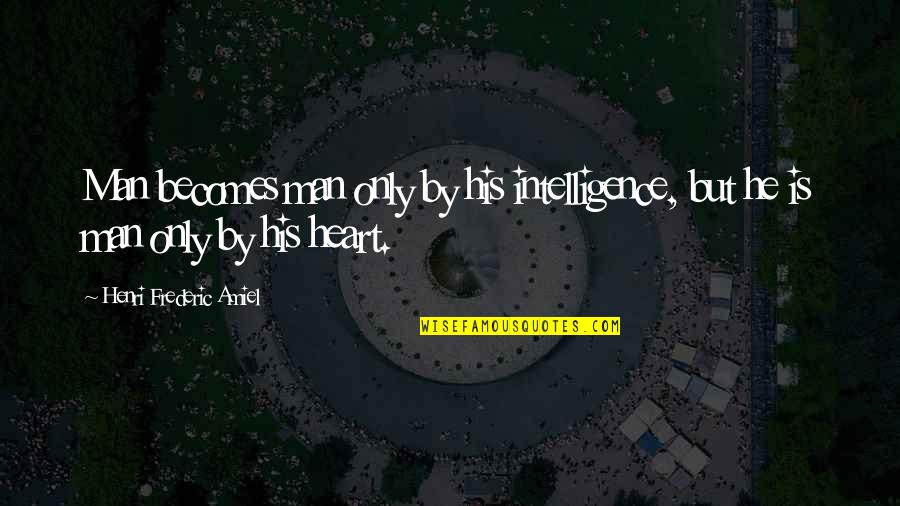 Amiel Quotes By Henri Frederic Amiel: Man becomes man only by his intelligence, but