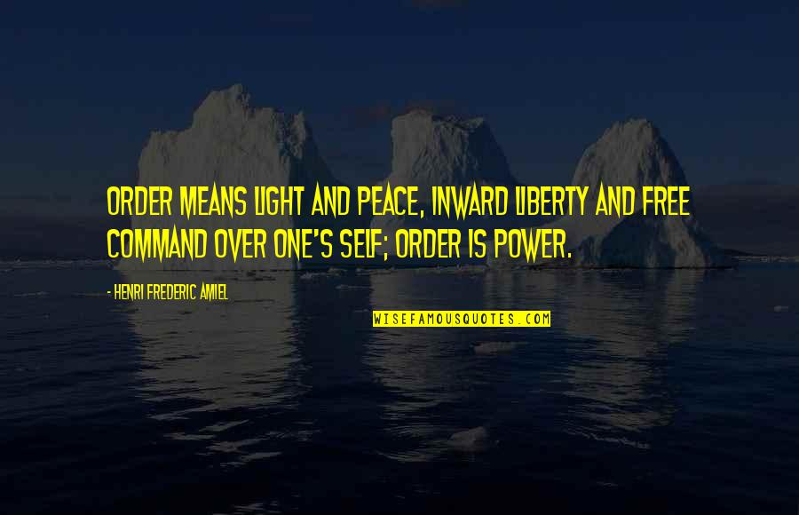 Amiel Quotes By Henri Frederic Amiel: Order means light and peace, inward liberty and
