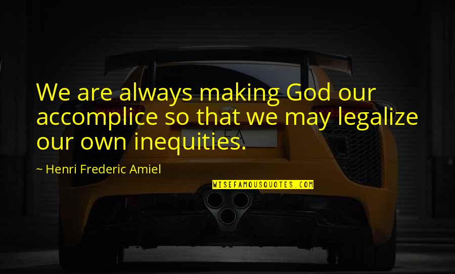 Amiel Quotes By Henri Frederic Amiel: We are always making God our accomplice so