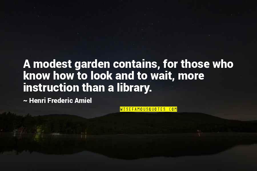 Amiel Quotes By Henri Frederic Amiel: A modest garden contains, for those who know