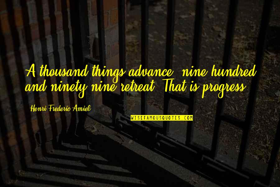 Amiel Quotes By Henri Frederic Amiel: A thousand things advance; nine hundred and ninety