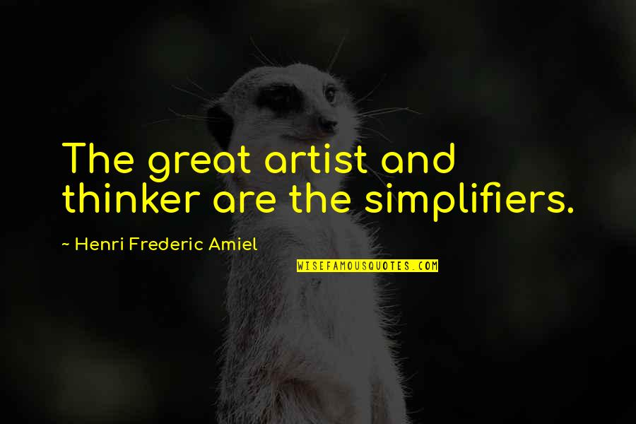 Amiel Quotes By Henri Frederic Amiel: The great artist and thinker are the simplifiers.