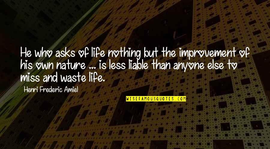 Amiel Quotes By Henri Frederic Amiel: He who asks of life nothing but the