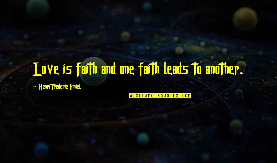 Amiel Quotes By Henri Frederic Amiel: Love is faith and one faith leads to