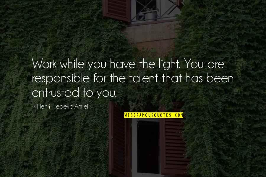 Amiel Quotes By Henri Frederic Amiel: Work while you have the light. You are