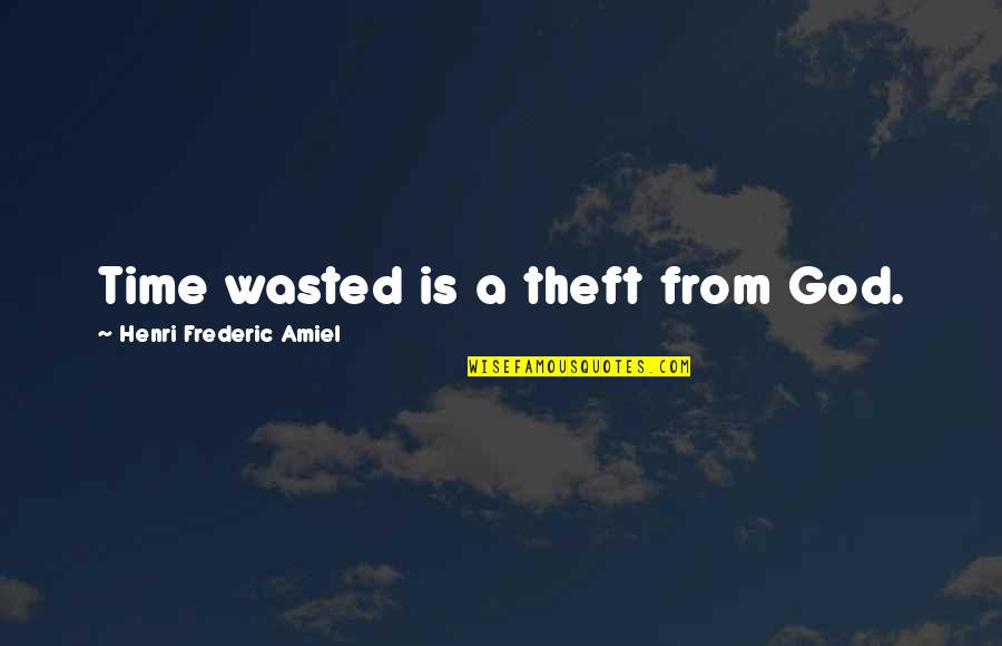 Amiel Quotes By Henri Frederic Amiel: Time wasted is a theft from God.
