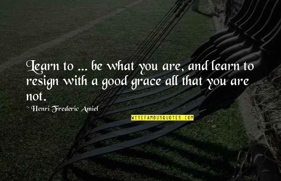 Amiel Quotes By Henri Frederic Amiel: Learn to ... be what you are, and