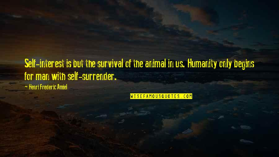 Amiel Quotes By Henri Frederic Amiel: Self-interest is but the survival of the animal