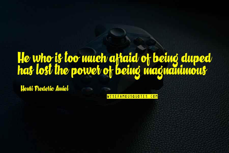 Amiel Quotes By Henri Frederic Amiel: He who is too much afraid of being