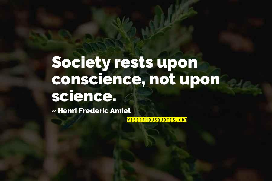 Amiel Quotes By Henri Frederic Amiel: Society rests upon conscience, not upon science.