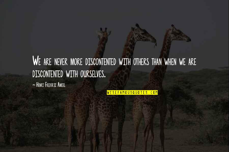 Amiel Quotes By Henri Frederic Amiel: We are never more discontented with others than