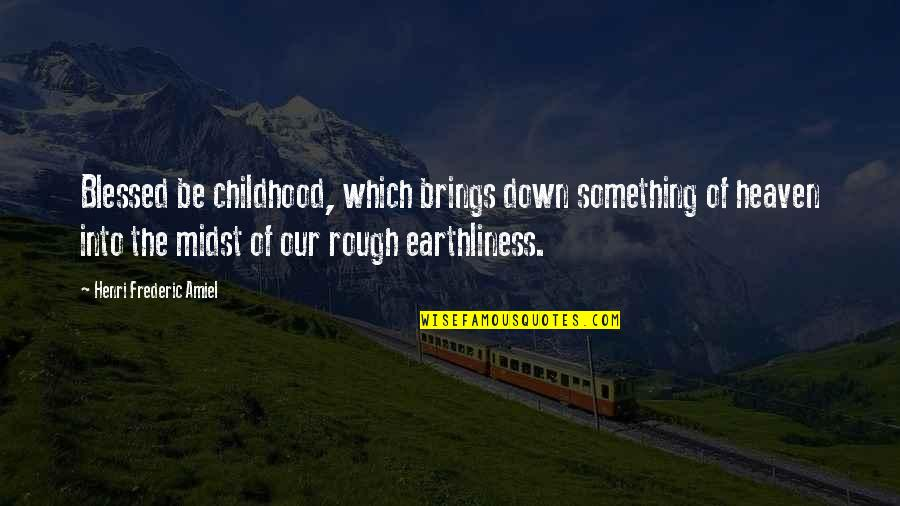 Amiel Quotes By Henri Frederic Amiel: Blessed be childhood, which brings down something of