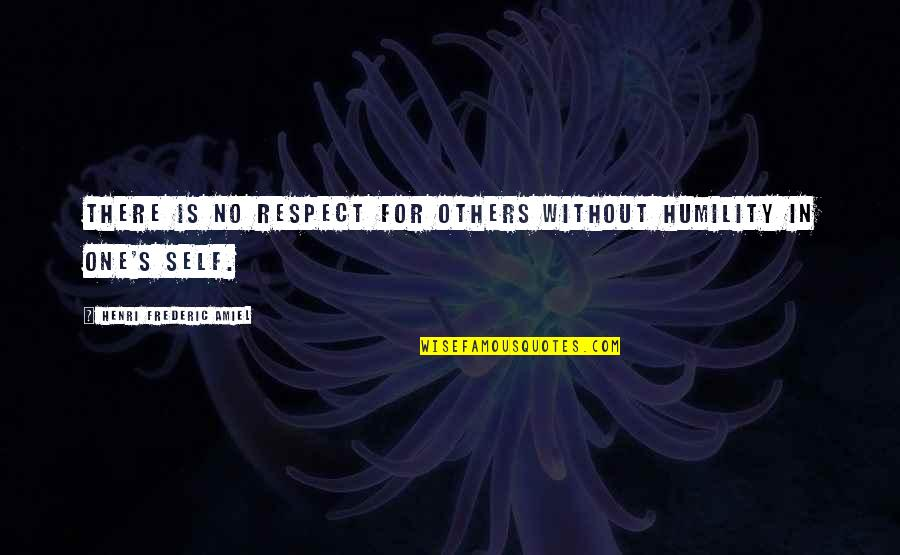 Amiel Quotes By Henri Frederic Amiel: There is no respect for others without humility