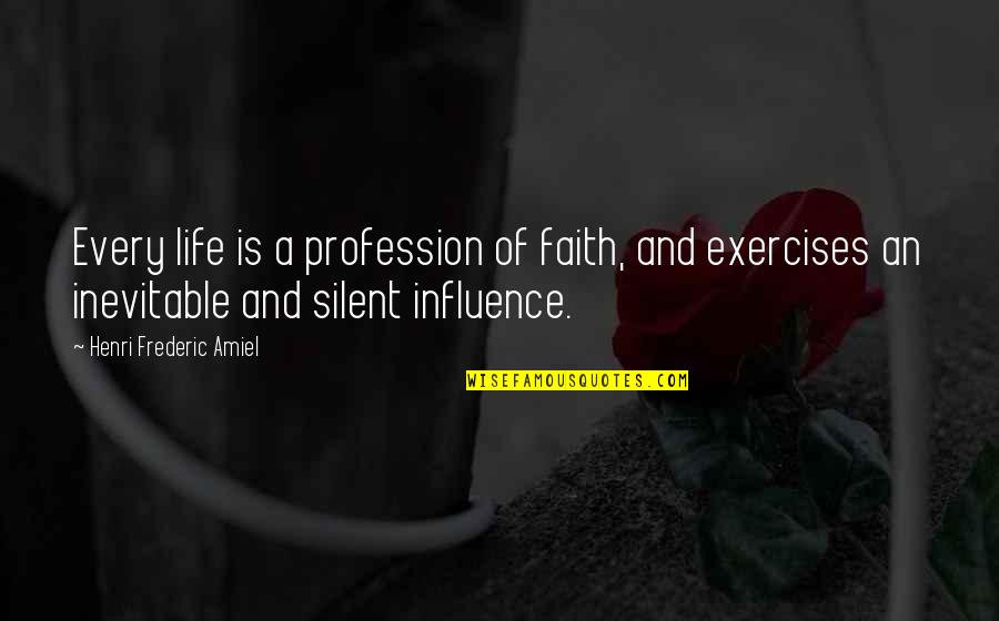 Amiel Quotes By Henri Frederic Amiel: Every life is a profession of faith, and