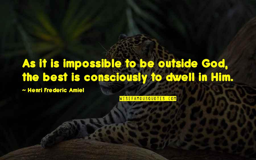 Amiel Quotes By Henri Frederic Amiel: As it is impossible to be outside God,