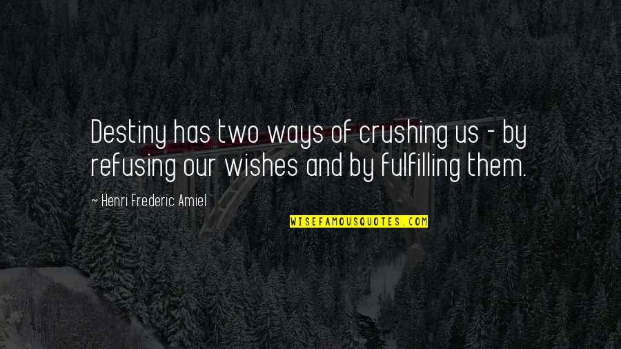 Amiel Quotes By Henri Frederic Amiel: Destiny has two ways of crushing us -
