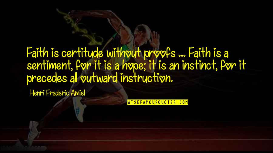 Amiel Quotes By Henri Frederic Amiel: Faith is certitude without proofs ... Faith is