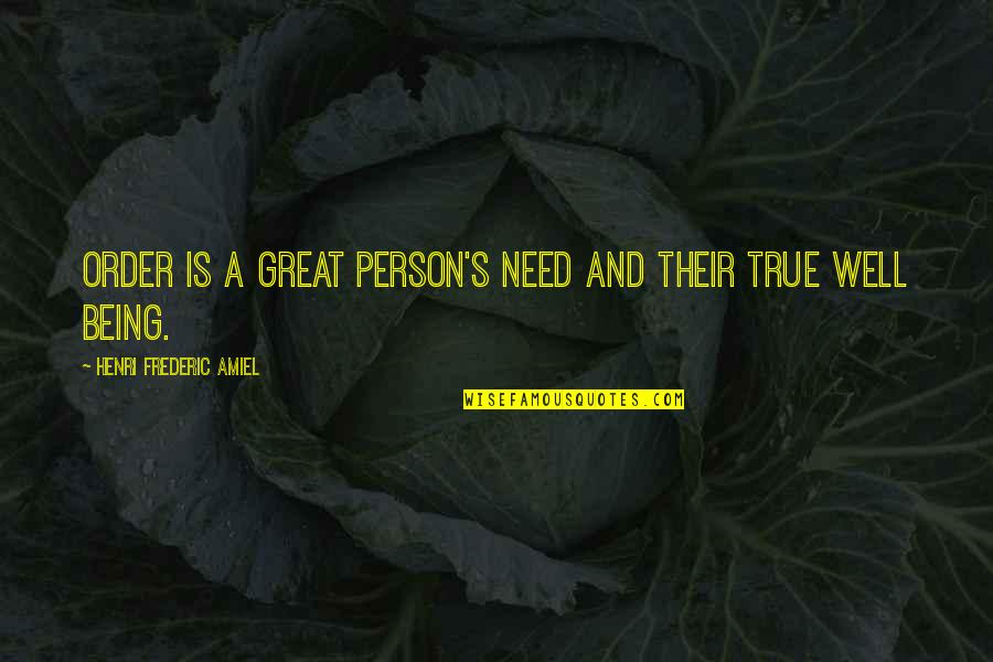 Amiel Quotes By Henri Frederic Amiel: Order is a great person's need and their