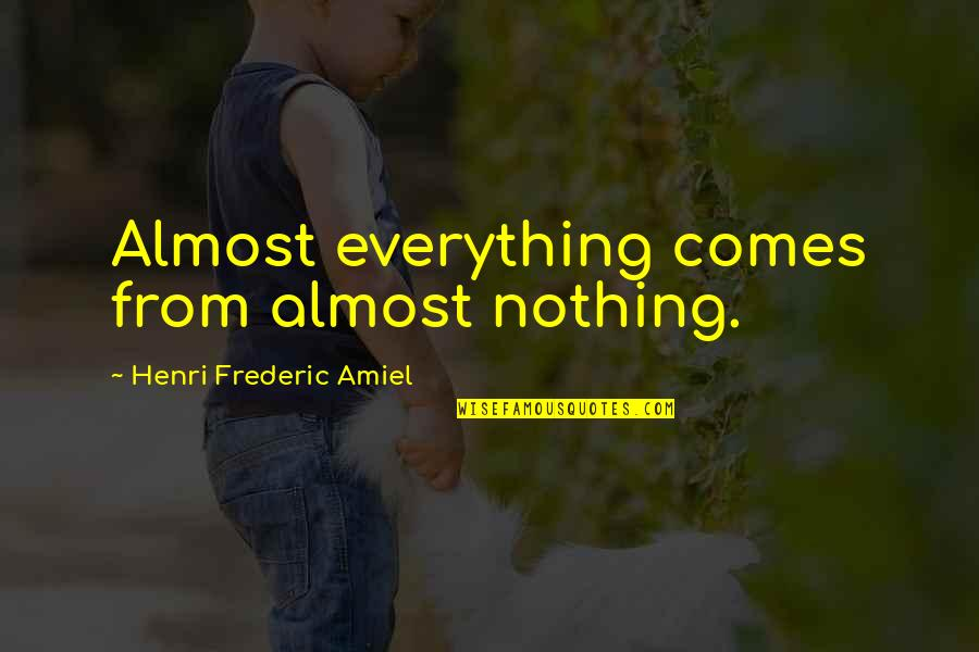 Amiel Quotes By Henri Frederic Amiel: Almost everything comes from almost nothing.