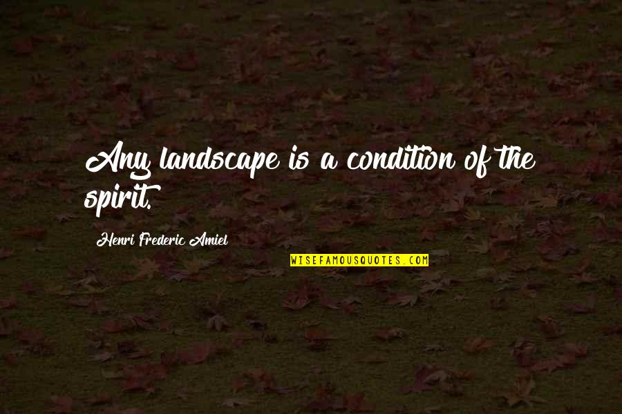 Amiel Quotes By Henri Frederic Amiel: Any landscape is a condition of the spirit.