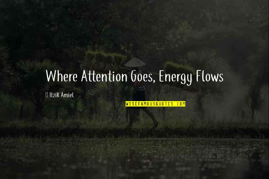 Amiel Quotes By Itzik Amiel: Where Attention Goes, Energy Flows
