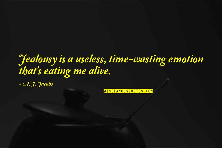 Aminata Diallo Quotes By A. J. Jacobs: Jealousy is a useless, time-wasting emotion that's eating