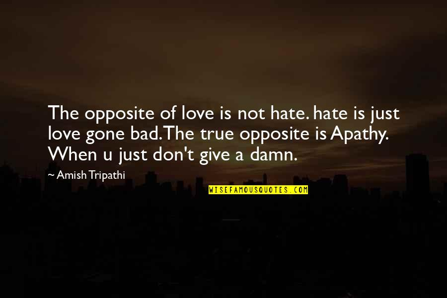 Amish Love Quotes By Amish Tripathi: The opposite of love is not hate. hate