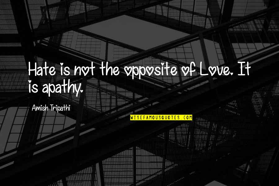 Amish Love Quotes By Amish Tripathi: Hate is not the opposite of Love. It