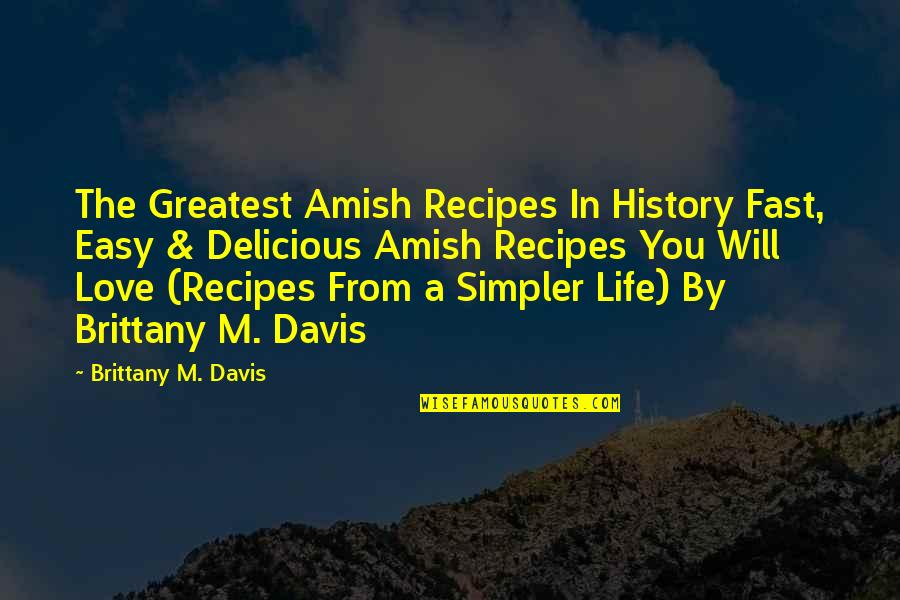 Amish Love Quotes By Brittany M. Davis: The Greatest Amish Recipes In History Fast, Easy