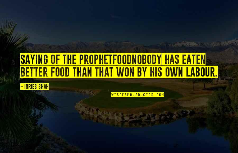 Amish Love Quotes By Idries Shah: Saying of the ProphetFoodNobody has eaten better food