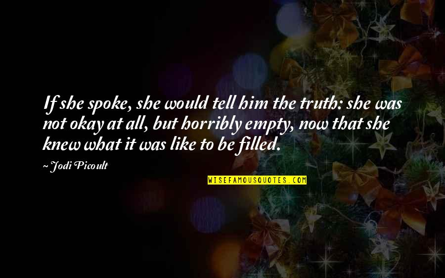 Amish Love Quotes By Jodi Picoult: If she spoke, she would tell him the