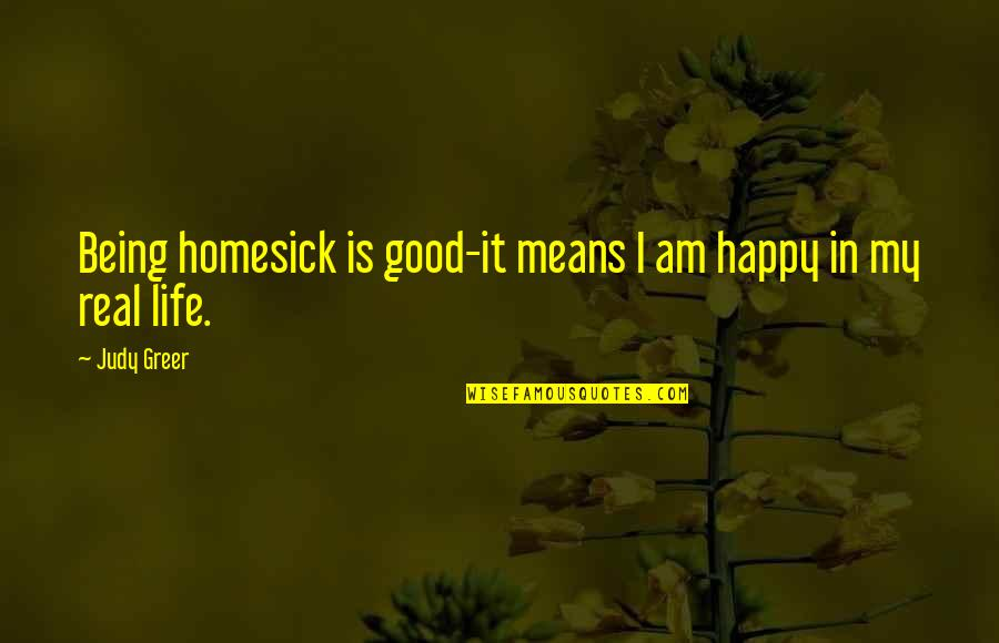 Amish Love Quotes By Judy Greer: Being homesick is good-it means I am happy