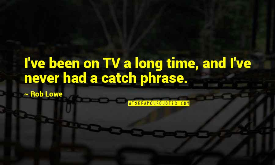Amish Love Quotes By Rob Lowe: I've been on TV a long time, and