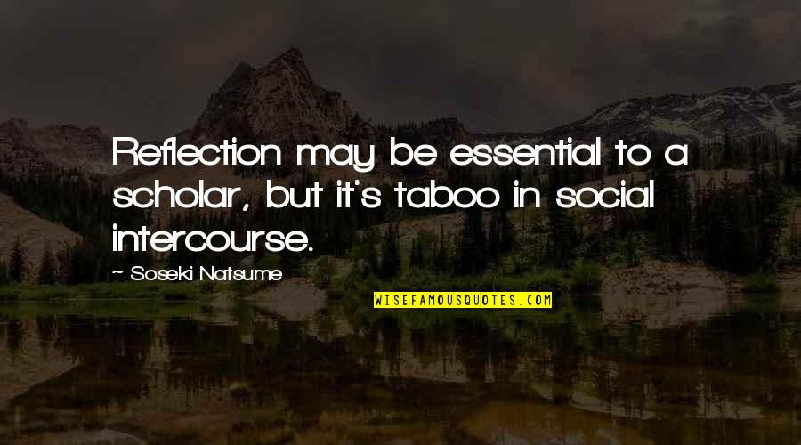 Amish Love Quotes By Soseki Natsume: Reflection may be essential to a scholar, but