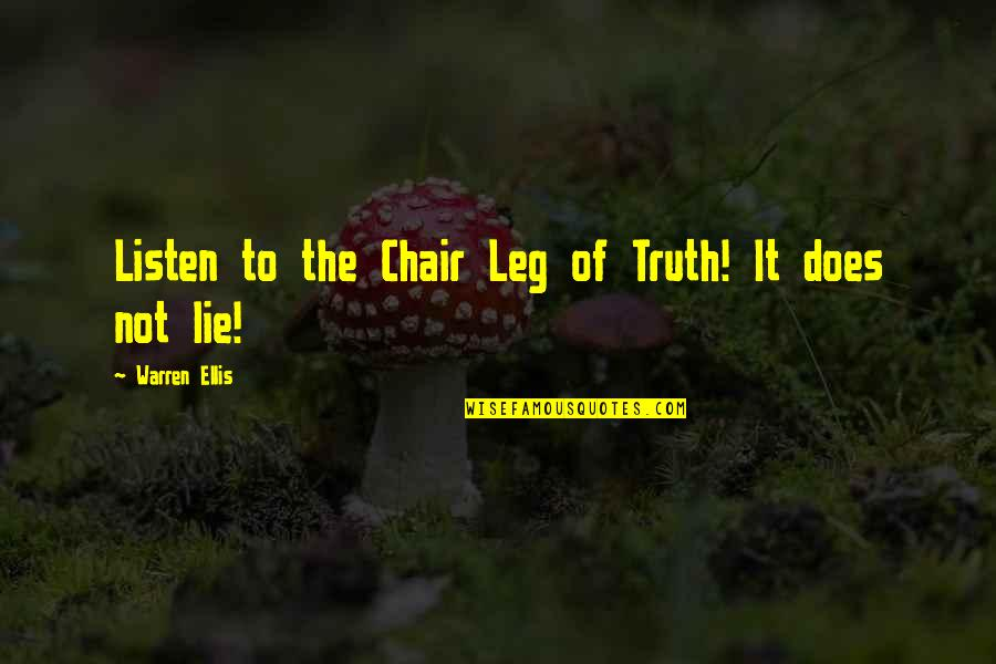 Amish Love Quotes By Warren Ellis: Listen to the Chair Leg of Truth! It