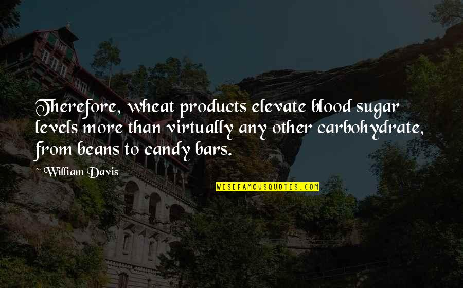 Amish Love Quotes By William Davis: Therefore, wheat products elevate blood sugar levels more