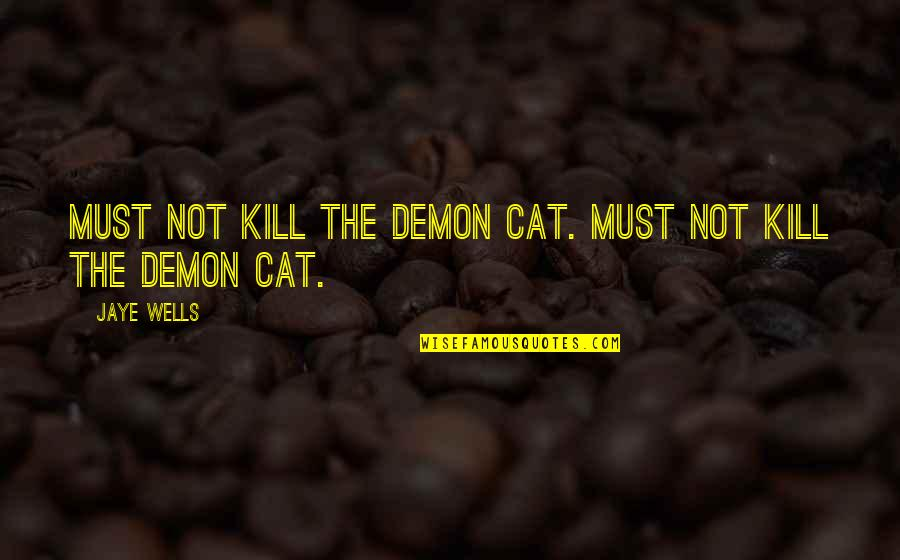 Amish The Devil Quotes By Jaye Wells: Must not kill the demon cat. Must not
