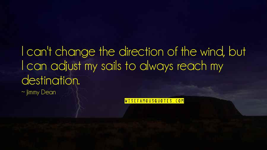 Amish The Devil Quotes By Jimmy Dean: I can't change the direction of the wind,