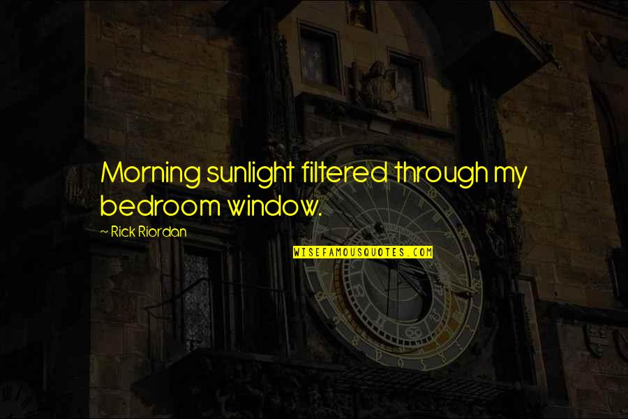 Amish The Devil Quotes By Rick Riordan: Morning sunlight filtered through my bedroom window.