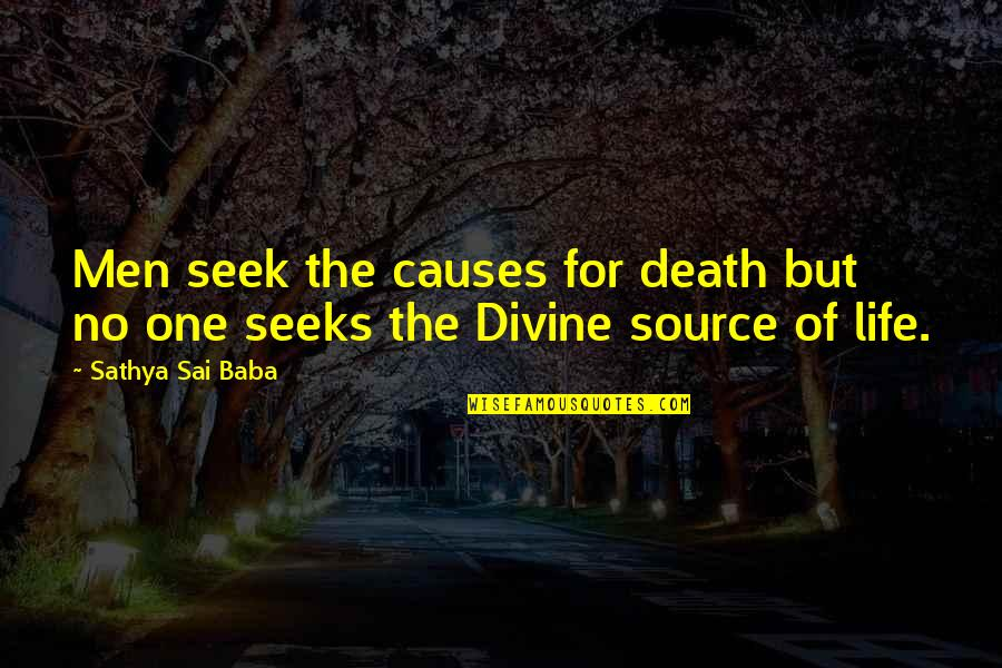 Amish The Devil Quotes By Sathya Sai Baba: Men seek the causes for death but no
