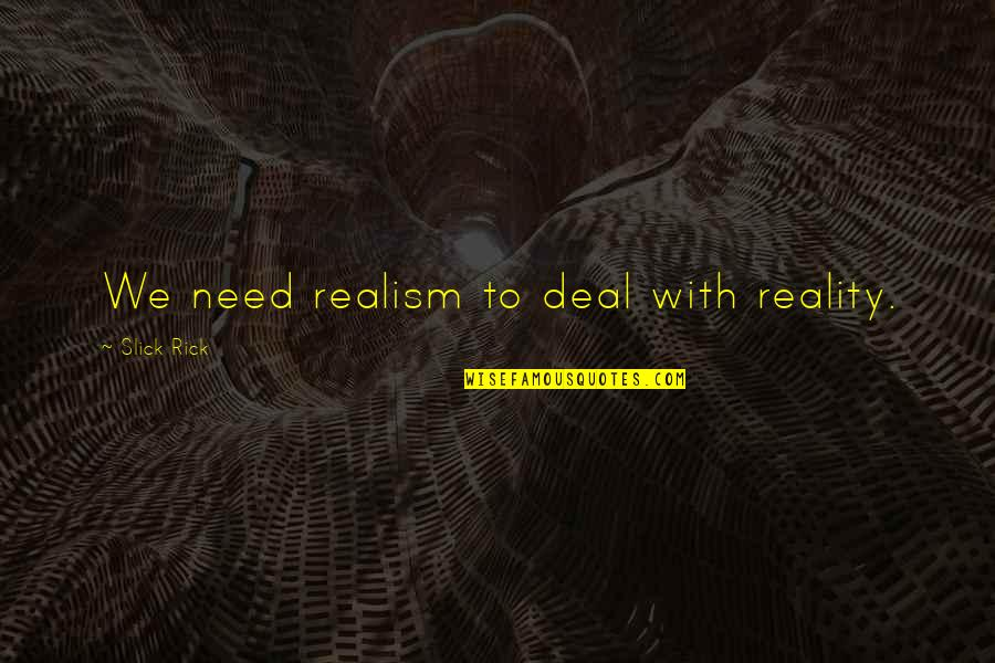 Amish The Devil Quotes By Slick Rick: We need realism to deal with reality.